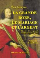 La Grande Robe, le mariage et l'argent<br/>Une grande famille parlementaire aux XVI<sup>e</sup> et XVII<sup>e</sup> siècles