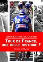 TOUR DE FRANCE,<br/>Une belle histoire?
