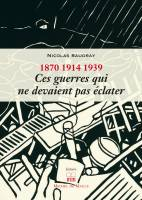 1870, 1914, 1939 Ces guerres qui ne devaient pas éclater