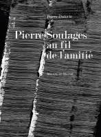 Pierre Soulages au fil de l'amitié