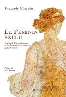 Le Féminin exclu<br/>Essai sur le désir des hommes et des femmes dans la littérature grecque et latine