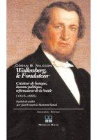 Wallenberg,le Fondateur Créateur de banque, homme politique, réformateur de la Suède(1816-1886)
