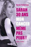 Sarah, 30 ans, mon cancer, même pas peur!