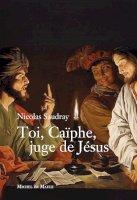 Toi, Caïphe, juge de Jésus