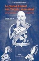 Grand-Amiral von Tirpitz, mon arrière-grand-père<br/>traduit de l'anglais par Gérald Messadié